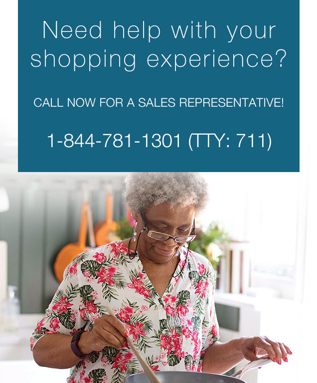 Need help with your shopping experience CALL NOW FOR A SALES REPRESENTATIVE! 1-844-781-1301 (TTY: 711)