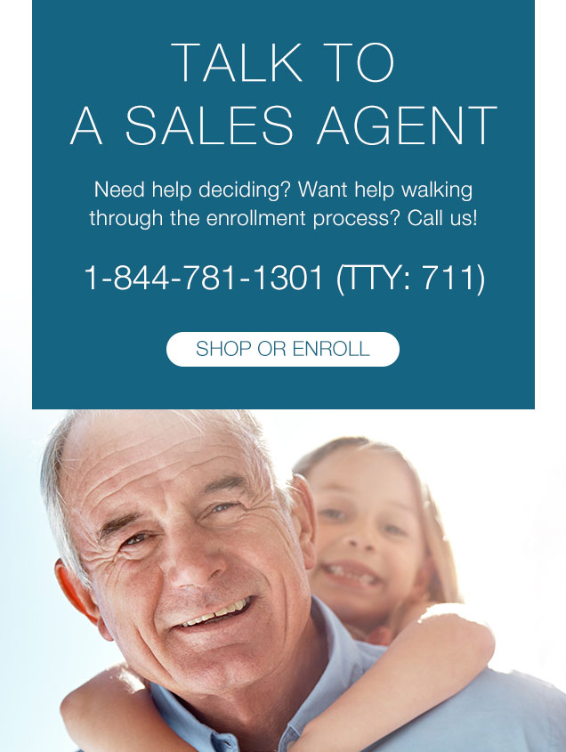 TALK TO A SALES AGENT  Need help deciding? Want help walking through the enrollment process? Call us!   1-844-781-1301 (TTY: 711)
