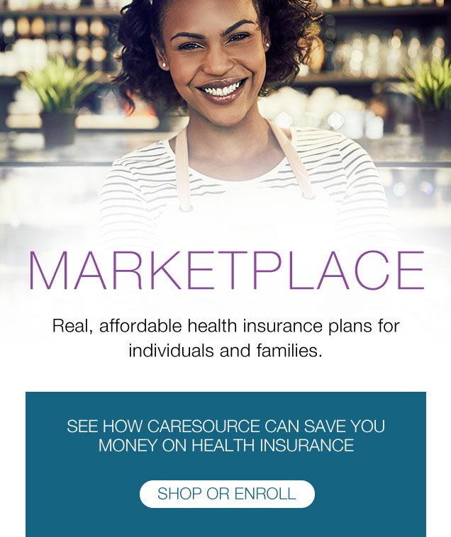 MARKETPLACE Real, affordable health insurance plans for individuals and families. | SEE HOW CARESOURCE CAN SAVE YOU MONEY ON HEALTH INSURANCE
