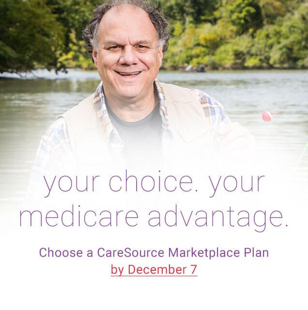your choice. your medicare advantage. Choose a CareSource Medicare Advantage Plan by December 7