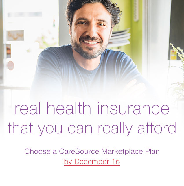 real health insurance you can really afford Choose a CareSource Marketplace Plan by December 15