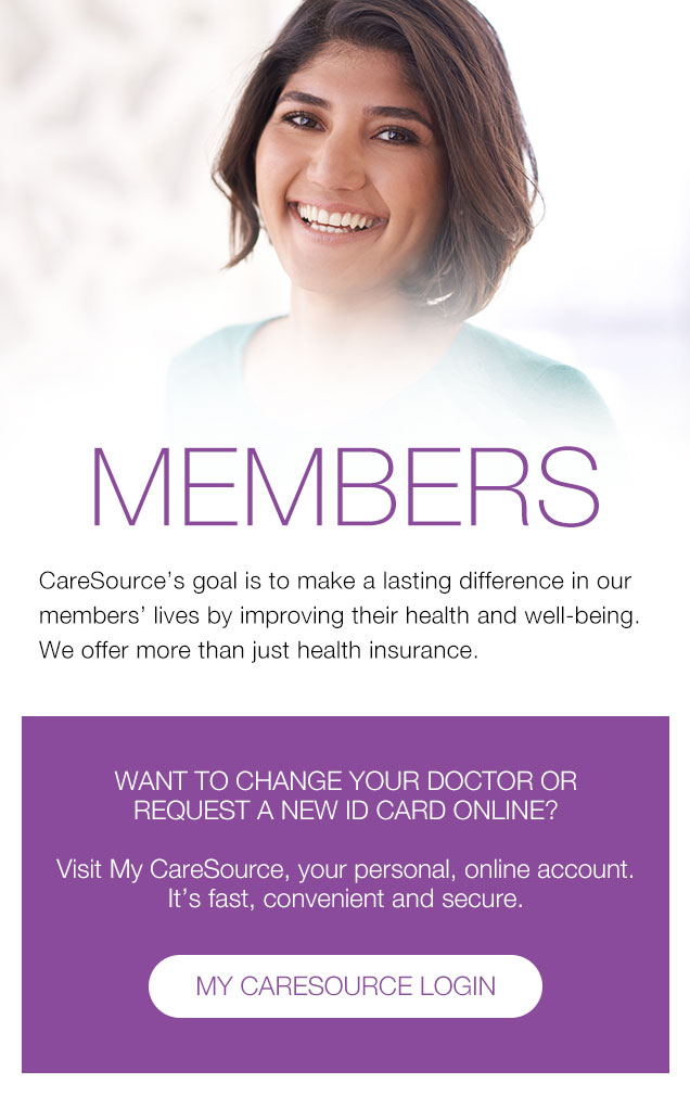 MEMBERS CareSource's goal is to make a lasting difference in our members' lives by improving their health and well-being. We offer more than just health insurance. WANT TO CHANGE YOUR DOCTOR OR REQUEST A NEW ID CARD ONLINE? Visit My CareSource, your personal, online account. It's fast, convenient and secure. MY CARESOURCE LOGIN