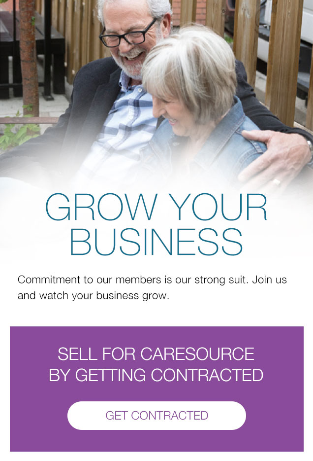 Grow Your Business Commitment to our members is our strong suit. Join us and watch your business grow. | SELL FOR CARESOURCE BY GETTING CONTRACTED